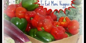 Tips For Getting Your Kids to Eat More Vegetables