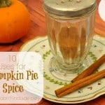 10 Pumpkin Pie Spice Uses + Recipe