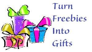 Turn Freebies Into Gifts