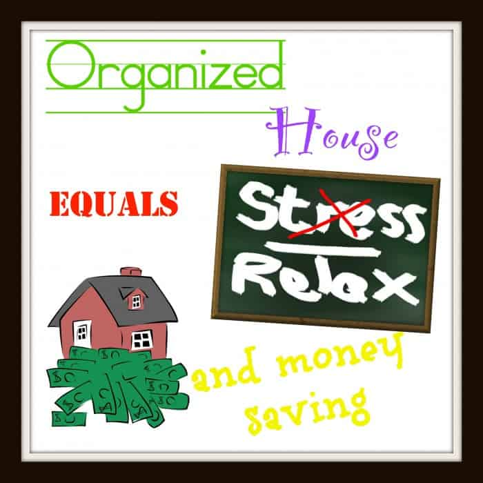 An Organized House equals Less Stress & Money Savings