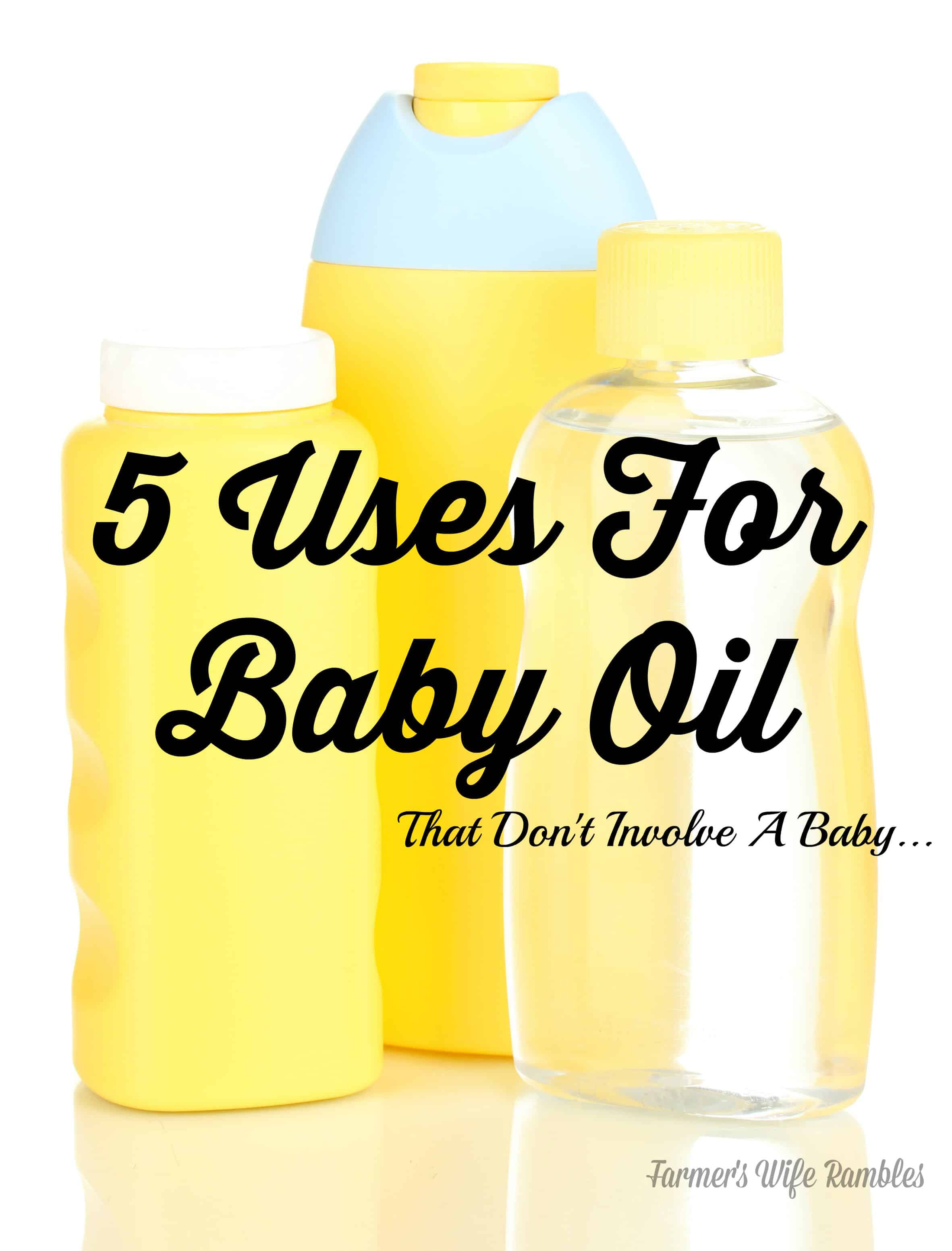 5 Uses For Baby Oil - Farmer's Wife Rambles