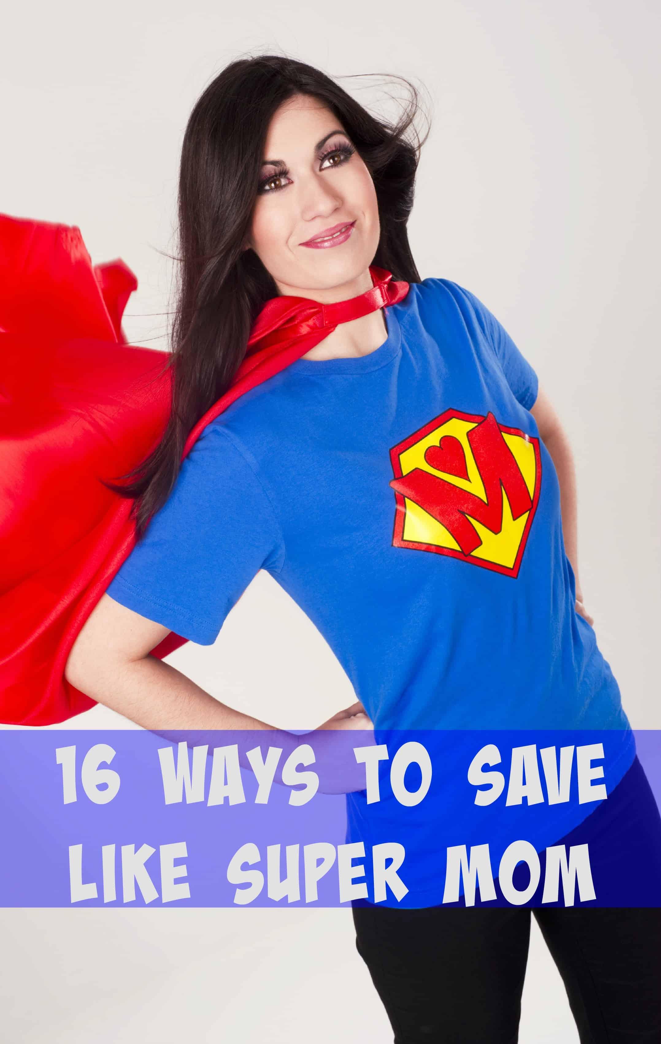 16 Ways To Save Like Super Mom