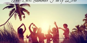 3 Tips To Have The Best Summer Party Ever