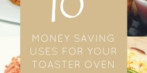 10 Money Saving Uses for Your Toaster Oven